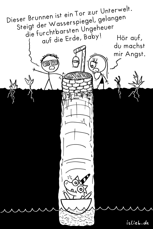 Brunnen | islieb-Comic | Dieser Brunnen ist ein Tor zur Unterwelt. Steigt der Wasserspiegel, gelangen die furchtbarsten Ungeheuer auf die Erde, Baby. Hör auf, du machst mir Angst. | Einhorn, Einhörner