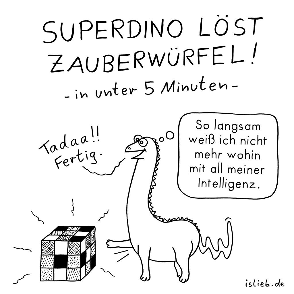 Superdino | islieb-Cartoon | Superdino löst Zauberwürfel in unter 5 Minuten. Tadaa, fertig! So langsam weiß ich nicht mehr wohin mit all meiner Intelligenz. | Dinosaurier, Rubik's Cube, hochbegabt